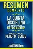 Resumen Completo | La Quinta Disciplina: El Arte Y La Práctica De La Organización Abierta Al Aprendizaje (The Fifth Discipline) - Basado En El Libro De Peter M. Senge