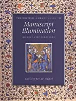 The British Library Guide to Manuscript Illumination: History & Techniques (British Library Guides)