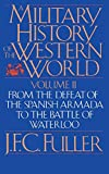 A Military History of the Western World (From the Defeat of the Spanish Armada to the Battle of Waterloo)