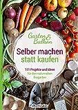 Selber machen statt kaufen – Garten und Balkon: 111 Projekte und Ideen für den naturnahen...