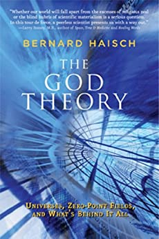 The God Theory: Universes, Zero-Point Fields, and What's Behind It All by [Bernard Haisch]