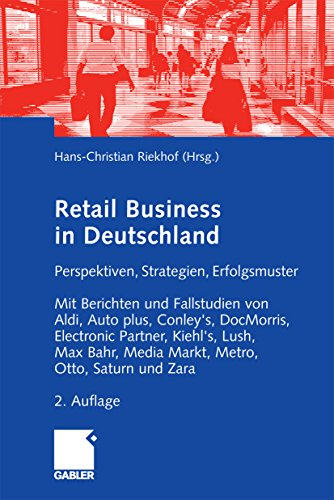 Retail Business: Perspektiven, Strategien, Erfolgsmuster. Mit Berichten und Fallstudien von Aldi, Auto plus, Conley\'s, DocMorris, Electronic Partner, Kiehl\'s, ... Bahr, Media Markt, Otto, Saturn und Zara