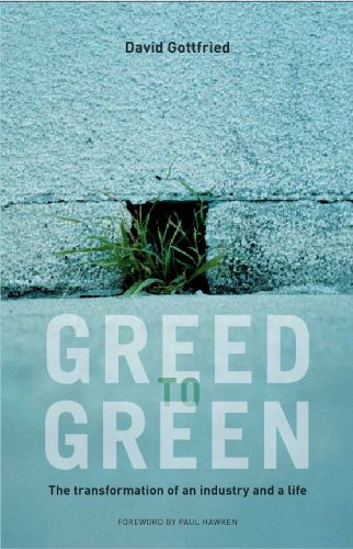 Greed to Green: the Transformation and an Industry and a Life (Greed to Green Kindle Book 1)