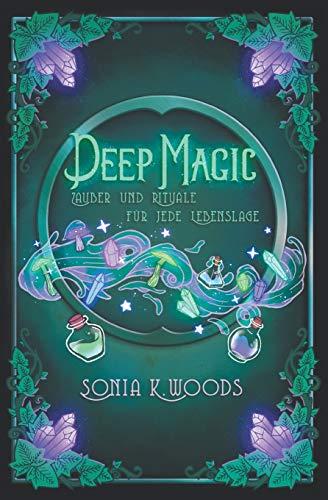 Deep Magic: Zauber und Rituale für jede Lebenslage
