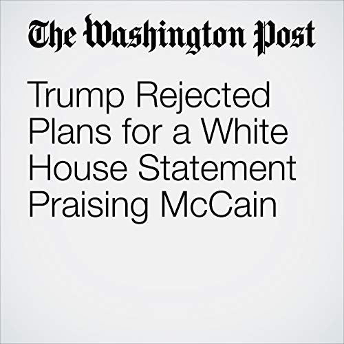 Trump Rejected Plans for a White House Statement Praising McCain copertina