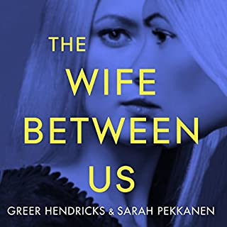 The Wife Between Us                   By:                                                                                                                                 Sarah Pekkanen,                                                                                        Greer Hendricks                               Narrated by:                                                                                                                                 Julia Whelan                      Length: 11 hrs and 13 mins     846 ratings     Overall 4.2