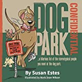 Dog Park Confidential: A hilarious list of the stereotypical people you meet at the dog park.