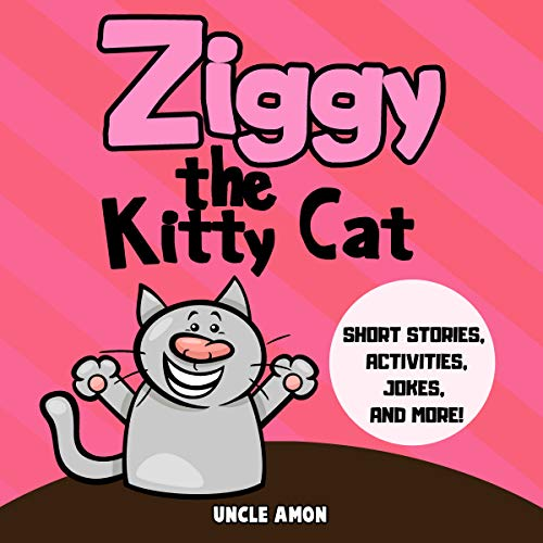 Ziggy the Kitty Cat: Short Stories, Activities, Jokes, and More!  audiobook cover art