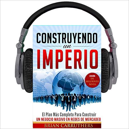 Construyendo un Imperio (Edición de Siguiente Nivel) [Building an Empire (Next Level Edition)] Audiobook By Brian Carruthers cover art