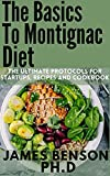 The Basics To Montignac Diet: The Ultimate Protocols For Startups, Recipes and Cookbook (English Edition)
