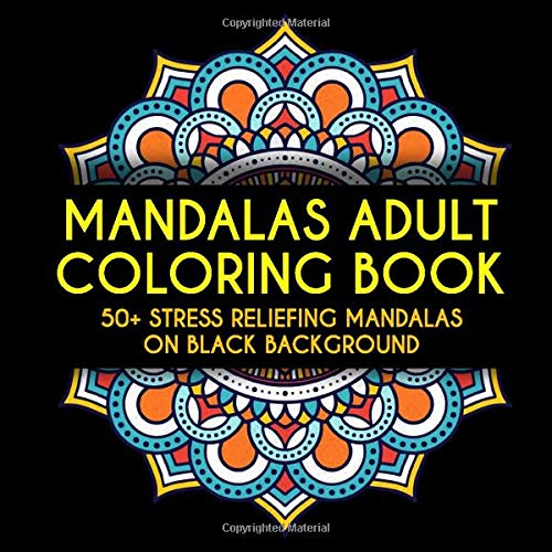 Mandalas Adult Coloring Book: 50+ Stress Relieving Flower Mandalas on Black Background With Motivational and inspirational Words for Anxiety Relief, Relaxation and Stress Reduction - For Men and Women