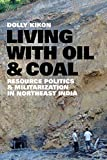 Living with Oil and Coal: Resource Politics and Militarization in Northeast India (Culture, Place, and Nature) (English Edition)