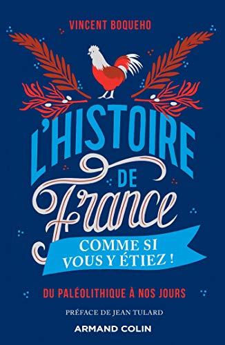 L'Histoire de France comme si vous y étiez ! - Du...