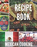 Mexican Cooking Recipe Book: Blank Recipe Book to Write In. Make Your Own Cookbook with Mexican cuisine. Recipe Journal to write in favorite recipes.