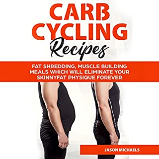 Carb Cycling Recipes: Fat Shredding, Muscle Building Meals Which Will Eliminate Your Skinnyfat Physique Forever                   By:                                                                                                                                 Jason Michaels                               Narrated by:                                                                                                                                 Zachary Dylan Brown                      Length: 1 hr and 19 mins     Not rated yet     Overall 0.0