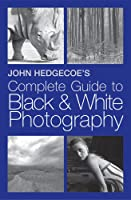 John Hedgecoe's Complete Guide to Black and White Photography