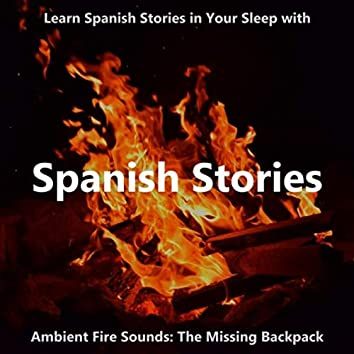 Learn Spanish Stories in Your Sleep with Ambient Fire Sounds: The Missing Backpack