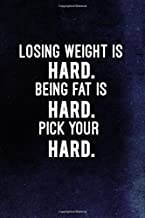 Best losing weight is hard being fat is hard Reviews