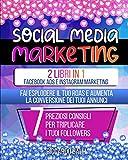 Social Media Marketing: 2 Libri in 1: Facebook ADS e Instagram Marketing – Fai Esplodere il Tuo ROAS e Aumenta la Conversione dei Tuoi Annunci. 7 Preziosi Consigli per Triplicare i Tuoi Followers