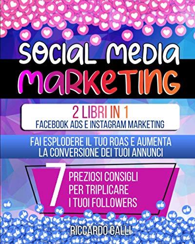 Social Media Marketing: 2 Libri in 1: Facebook ADS e Instagram Marketing – Fai...
