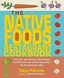 The Native Foods Restaurant Cookbook: Fresh, Fun, and Delicious Vegan...