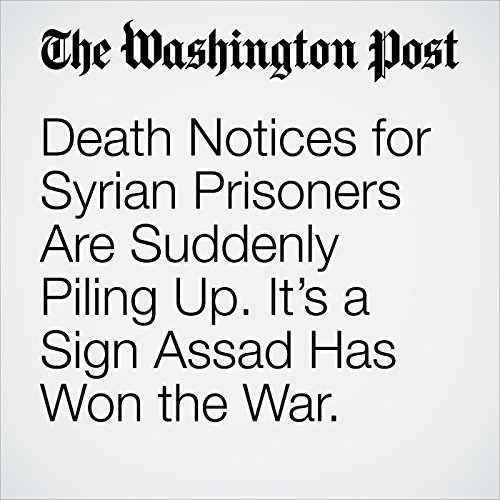 Death Notices for Syrian Prisoners Are Suddenly Piling Up. It's a Sign Assad Has Won the War. copertina