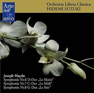 ハイドン: 交響曲第6番「朝」、第7番「昼」、第8番「晩」 (Joseph Haydn : Symphonie Nr.6 D-Dur ''Le Matin'', Nr.7 C-Dur ''Le Midi'', Nr.8 G-Dur ''Le S...