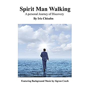 Spirit Man Walking - A Personal Journey of Discovery