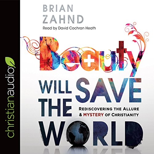 Beauty Will Save the World     Rediscovering the Allure and Mystery of Christianity              By:                                                                                                                                 Brian Zahnd                               Narrated by:                                                                                                                                 David Cochran Heath                      Length: 6 hrs and 59 mins     2 ratings     Overall 4.5