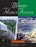 Modern Project Finance: A Casebook by Benjamin C. Esty (2003-10-17)