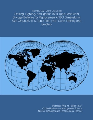 The 2019-2024 World Outlook for Starting, Lighting, and Ignition (SLI) Type Lead Acid Storage Batteries for Replacement of BCI Dimensional Size Group ... Cubic Feet (.042 Cubic Meters) and Smaller)
