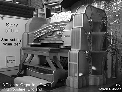 Story of the Shrewsbury Wurlitzer: A Theatre Organ in a Town in Shropshire, England: Fully Revised and Updated (English Edition)