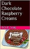 Dark Chocolate Raspberry Creams (English Edition)