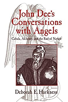 John Dees Conversations with Angels  Cabala Alchemy and the End of Nature