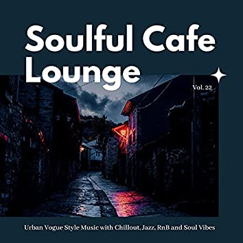 Soulful Cafe Lounge - Urban Vogue Style Music With Chillout, Jazz, RnB And Soul Vibes. Vol. 22