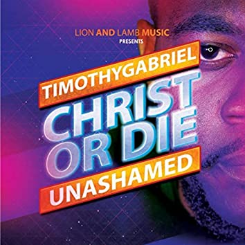 Christ or Die Unashamed