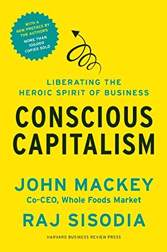 Conscious Capitalism, With a New Preface by the Authors: Liberating the Heroic Spirit of Business (English Edition)