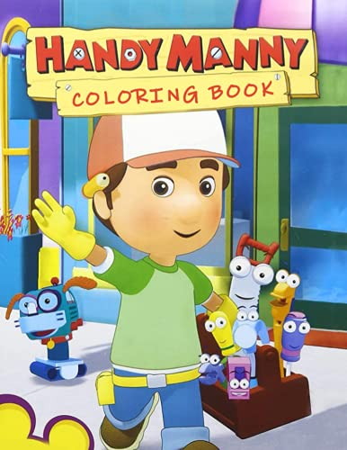 Handy Manny Coloring Book: A Nice Coloring Book With Lots Of Interesting Handy Manny Designs For Coloring And Relaxation