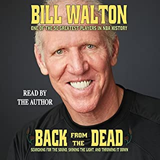 Back from the Dead                   By:                                                                                                                                 Bill Walton                               Narrated by:                                                                                                                                 Bill Walton                      Length: 12 hrs and 16 mins     186 ratings     Overall 4.5
