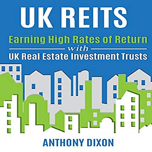UK REITs: Earning High Rates of Return with UK Real Estate Investment Trusts cover art
