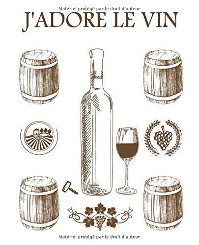 J'adore Le Vin: Carnet de dégustation de vins | Livre, cahier, journal pour les passionnés de vins | 19,05 x 23,5 cm (7,5 x 9,25 pouces), 102 pages | ... les amoureux de vin rouge ou de vin blanc.