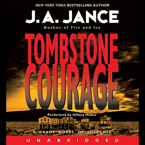Tombstone Courage                   By:                                                                                                                                 J. A. Jance                               Narrated by:                                                                                                                                 Hillary Huber                      Length: 9 hrs and 57 mins     309 ratings     Overall 4.4