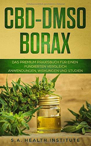 CBD – DMSO – Borax: Das Premium Praxisbuch für einen fundierten Vergleich - Anwendungen, Wirkungen und Studien
