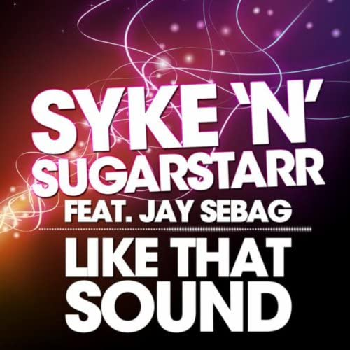 Syke'n'Sugarstarr feat. Jay Sebag