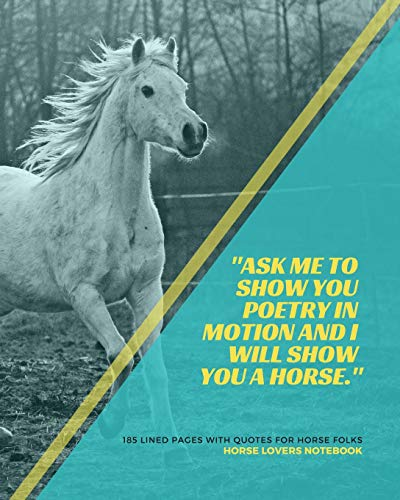 Horse Lovers Notebook: 'Ask me to show you poetry in motion and I will show you a horse.' - 185 Lined Pages With Quotes For Horse Folks