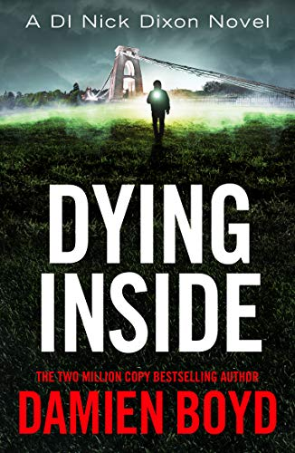 Dying Inside (DI Nick Dixon Crime Book 11) by [Damien Boyd]