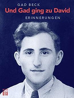 Und Gad ging zu David: Die Erinnerungen des Gad Beck. 1923 bis 1945 (Es geht auch anders) (German Edition) by [Gad Beck, Frank Heibert]
