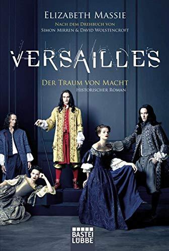 Versailles: Der Traum von Macht. Historischer Roman