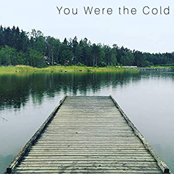 You Were the Cold