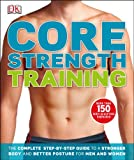 Core Strength Training: The Complete Step-by-Step Guide to a Stronger Body and Better Posture for Men and Women (Dk Sports & Activities)